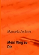 Mein Weg zu Dir - Manuela Zechner
