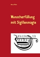 Wunscherfüllung mit Sigillenmagie - Werner Marko