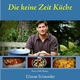 Die keine Zeit Küche - Tilman Schneider