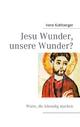 Jesu Wunder, unsere Wunder? - Irene Kohlberger