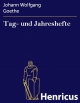 Tag- und Jahreshefte - Johann Wolfgang Goethe