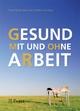 Gesund mit und ohne Arbeit - Thomas Rigotti;  Sabine Korek;  Kathleen Otto et al. (Hrsg.)