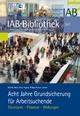 Acht Jahre Grundsicherung für Arbeitsuchende - Martin Dietz; Peter Kupka; Philipp Ramos Lobato
