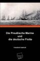 Die Preußische Marine und die deutsche Flotte - Friedrich Harkort