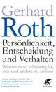 Persönlichkeit, Entscheidung und Verhalten - Gerhard Roth