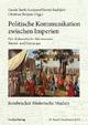 Politische Kommunikation zwischen Imperien - Gunda Barth-Scalmani; Harriet Rudolph; Christian Steppan
