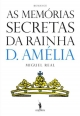As Memórias Secretas da Rainha D. Amélia - Miguel Real