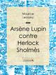Arsène Lupin contre Herlock Sholmès - Maurice Leblanc;  Ligaran