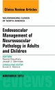 Endovascular Management of Neurovascular Pathology in Adults and Children, an Issue of Neuroimaging Clinics