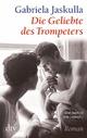 Die Geliebte des Trompeters - Gabriela Jaskulla