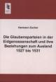 Die Glaubensparteien in der Eidgenossenschaft und ihre Beziehungen zum Ausland 1527 bis 1531 - Hermann Escher