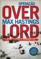 Operação Overlord - O Dia D e a Batalha da Normandia 1944 - Max Hastings