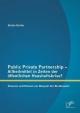 Public Private Partnership - Allheilmittel in Zeiten der öffentlichen Haushaltskrise? Chancen und Risiken am Beispiel der Bundeswehr - Stefan Greite