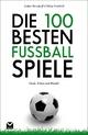 Die 100 besten Fußball-Spiele - Tobias Friedrich;  Lothar Berndorff