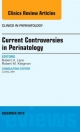 Current Controversies in Perinatology, an Issue of Clinics in Perinatology