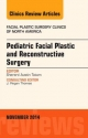 Pediatric Facial Plastic and Reconstructive Surgery, an Issue of Facial Plastic Surgery Clinics of North America