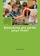 Entwicklung und Lernen junger Kinder - Franziska Vogt (Hrsg.);  Miriam Leuchter (Hrsg.);  Annette Tettenborn (Hrsg.);  Ursula Hottinger (Hrsg.