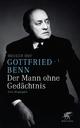Gottfried Benn - der Mann ohne Gedächtnis - Holger Hof