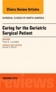 Caring for the Geriatric Surgical Patient, an Issue of Surgical Clinics