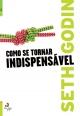 Como se Tornar Indispensável - Seth Godin