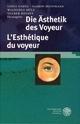 Die Ästhetik des Voyeur. L'Esthétique du voyeur - Lydia Hartl; Yasmin Hoffmann; Walburga Hülk; Volker Roloff