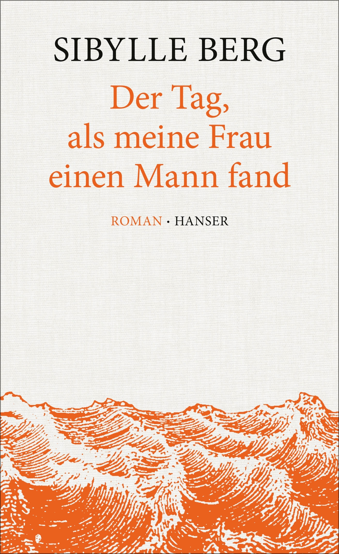 Vorfreude: Sibylle Bergs neuer Roman �Der Tag, als meine Frau einen Mann fand�