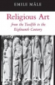 Religious Art from the Twelfth to the Eighteenth Century - Emile Male; Harry Bober
