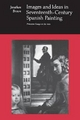 Images and Ideas in Seventeenth-Century Spanish Painting - Jonathan Brown