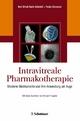Intravitreale Pharmakotherapie - Karl U Bartz-Schmidt; Focke Ziemssen; Karl Ulrich Bartz-Schmidt; Karl Ulrich Bartz-Schmidt