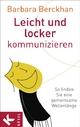 Leicht und locker kommunizieren - Barbara Berckhan