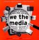 We the Media - Don Hazen; Julie Winokur