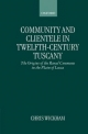 Community and Clientele in Twelfth-Century Tuscany - Chris Wickham