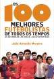Os 100 Melhores Futebolistas de Todos os Tempos - João Almeida Moreira
