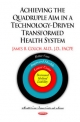 Achieving the Quadruple Aim in a Technology-Driven Transformed Health System