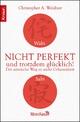 Wabi Sabi - Nicht perfekt und trotzdem glücklich!: Der asiatische Weg zu mehr Gelassenheit Christopher A. Weidner Author