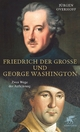 Friedrich der Große und George Washington - Jürgen Overhoff