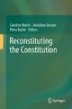 Reconstituting the Constitution - Caroline Morris;  Caroline Morris;  Jonathan Boston;  Jonathan Boston;  Petra Butler;  Petra Butler