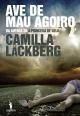 Ave de Mau Agoiro - Camilla Läckberg