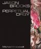 Jason Brooks: Perpetual Orgy