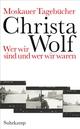 Moskauer Tagebücher - Christa Wolf; Gerhard Wolf