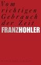 Vom richtigen Gebrauch der Zeit - Franz Hohler