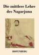 Die mittlere Lehre des Nagarjuna - Nagarjuna