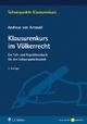 Klausurenkurs im Völkerrecht - Andreas von von Arnauld