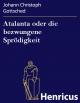Atalanta oder die bezwungene Sprödigkeit - Johann Christoph Gottsched