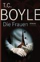 Die Frauen - T.C. Boyle