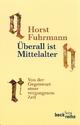 Überall ist Mittelalter - Horst Fuhrmann