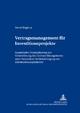 Vertragsmanagement für Investitionsprojekte: Quantitative Projektplanung zur Unterstützung des Contract Managements unter Berücksichtigung von ... Beiträge zur Unternehmensführung, Band 71)