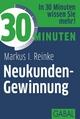 30 Minuten Neukunden-Gewinnung - Markus I. Reinke