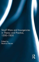 Small Wars and Insurgencies in Theory and Practice, 1500-1850 -
