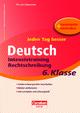 Jeden Tag besser - Deutsch Intensivtraining Rechtschreibung 6. Klasse - Sylvia Gredig